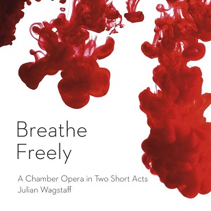 Breathe Freely - a chamber opera by Julian Wagstaff