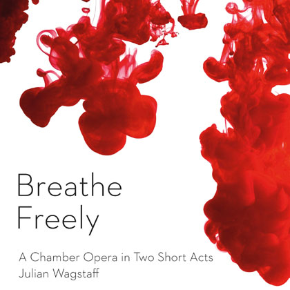 Breathe Freely - opera CD by Julian Wagstaff